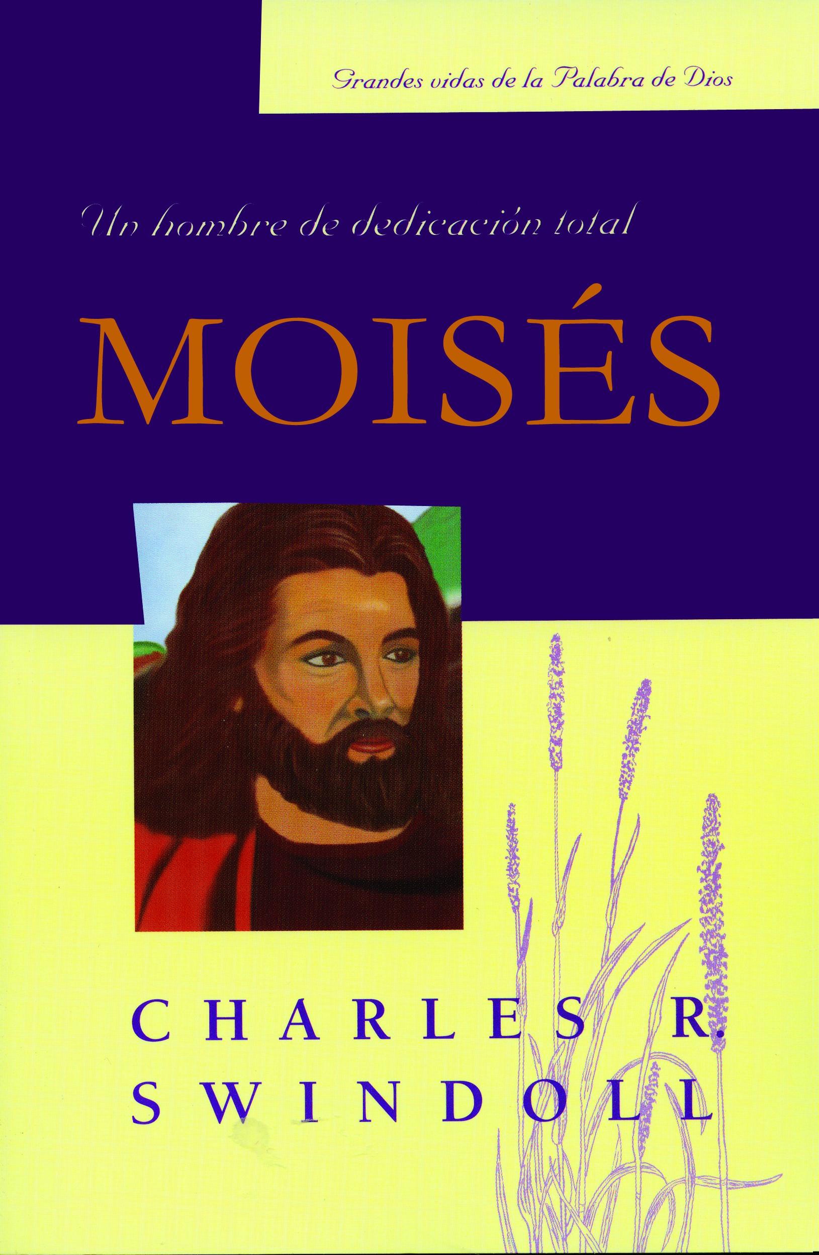 Moisés, un Hombre de Dedicación Total - 9780311461844 - Charles R. Swindoll