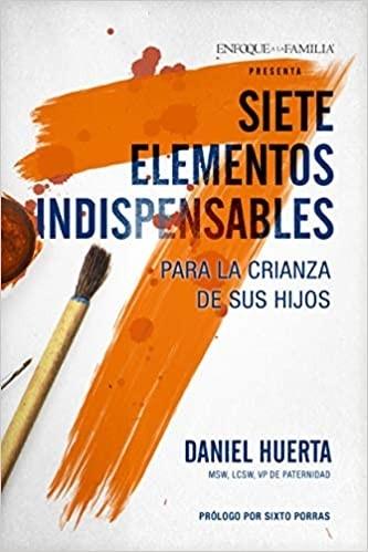 Siete elementos indispensables para la crianza de sus hijos - 9781496444110 - Huerta, Daniel P.
