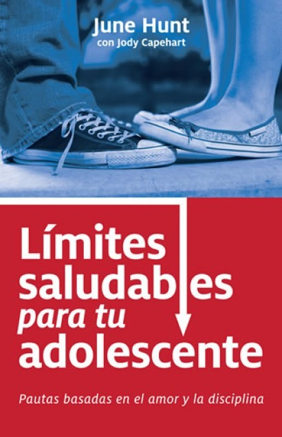 Límites Saludables Para Tu Adolescente - 9780825413360 - Hunt, June