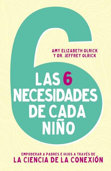 Las 6 necesidades de cada niño - 9780829777123 - Olrick, Amy Elizabeth