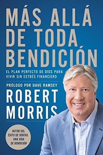 Más allá de toda bendición: El plan perfecto de Dios para superar todo estrés financiero - 9781546035336 - Morris, Robert