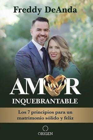 Amor inquebrantable: Los 7 principios para un matrimonio sólido y feliz  - 9781644732267
