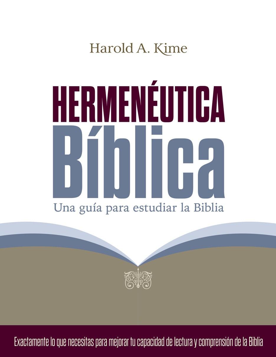 Hermenéutica bíblica: Una guía para estudiar la Biblia - 9781943840106