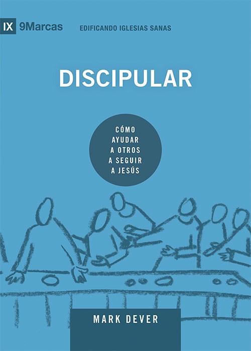 Discipular: Cómo ayudar a otros a seguir a Jesús - 9781944586560 - Dever, Mark