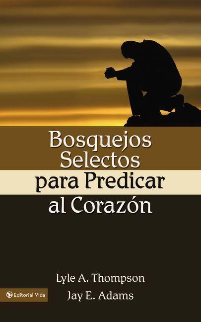 Bosquejos Selectos para Predicar al Corazón - 9780829735093 - Adams, Jay E.