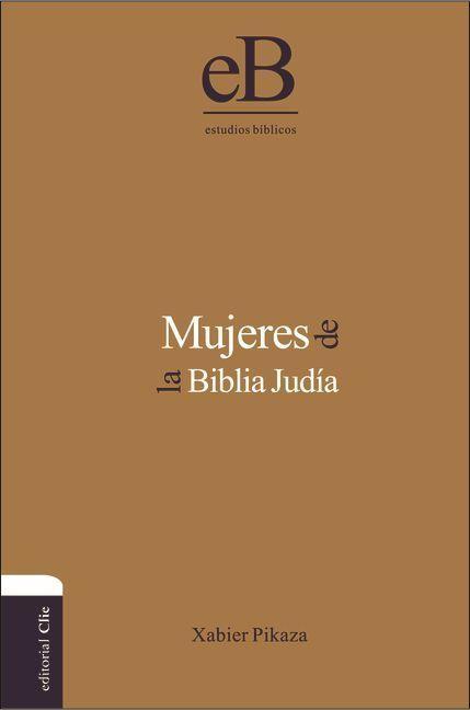 Mujeres de la Biblia Judía - 9788482676982 - Ibarrondo, Xabier Pikaza