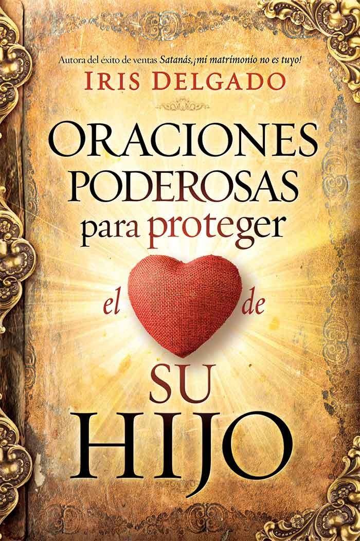 Oraciones poderosas para proteger el corazón de tus hijos / Powerful Prayers to Protect the Heart of Your Children - 9781629994291 - Delgado, Iris
