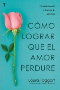 Como lograr que el amor perdure -  - Taggart, Laura