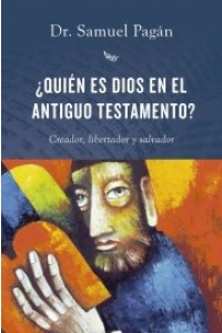 Quien es Dios en el Antiguo Testamento? -  - Pagán, Samuel