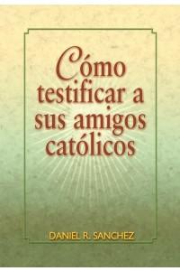 Como Testificar a Sus Amigos Católicos -  - Daniel Sánchez