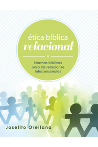 Ética Bíblica Relacional -  - Joselito Orellana