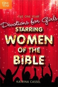 One Year Devotions for Girls: Starring Women of the Bible -