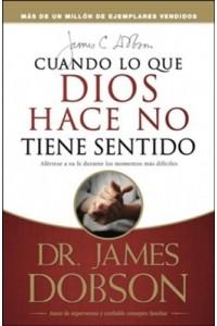 Cuando lo que Dios hace no tiene sentido / rústica -  - Dobson, James