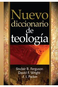 Nuevo Diccionario de Teología -  - Ferguson, Wright y Packer