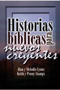 Historias Bíblicas para Nuevos Creyentes -  - Alan y Melodie Lyons y Keith y Penny Stamps