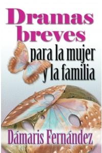 Dramas Breves para la Mujer y la Familia -  - Damaris Fernández