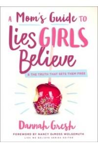 A Mom's Guide to Lies Girls Believe -  - Gresh, Dannah