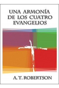 Una Armonía de los Cuatro Evangelios -  - A. T. Robertson