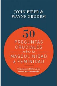 50 preguntas cruciales sobre la masculinidad &feminidad -  - Piper, John