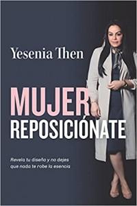 Mujer Reposiciónate: Revela tu diseño y no dejes que nada te robe la esencia -  - Then, Yesenia