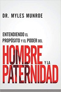 Entendiendo el propósito y el poder del hombre y la paternidad -  - Myles, Munroe