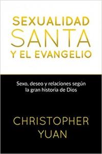 Sexualidad santa y el evangelio -  - YUAN, CHRISTOPHER