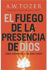 El fuego de la presencia de Dios -  - Tozer, A. W.