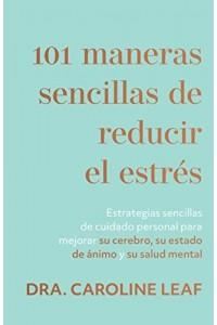 101 maneras sencillas de reducir el estrés: Estrategias sencillas de cuidado personal para mejorar su cerebro, su estado de ánimo y su salud mental -  - Leaf, Caroline Dr.