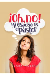 ¡Oh, no! Mi Esposo es El Pastor -  - Clara Molina