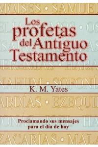 Profetas del Antiguo Testamento -  - Kyle M. Yates