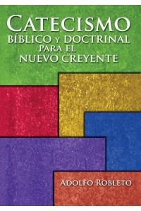 Catecismo Bíblico y Doctrinal para el Nuevo Creyente -  - Adolfo Robleto
