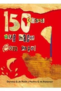 150 Cosas que Hacer con Papel -  - Paulina G. Patterson y Dorotea G. Pettit