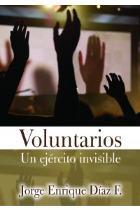Voluntarios: Un Ejército Invisible -  - Jorge E. Díaz