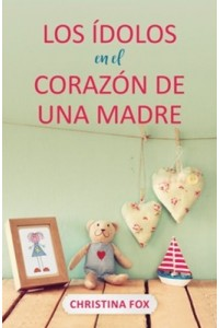 Los ídolos en el corazón de una madre -
