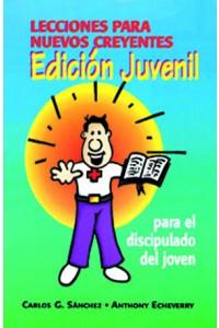 Lecciones para nuevos creyentes. Edición Juvenil. -  - Carlos G. Sánchez y Anthony Echeverry