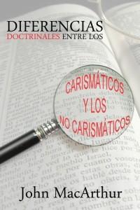 Diferencias Doctrinales Entre los Carismáticos y los No Carismáticos -  - John F. MacArthur