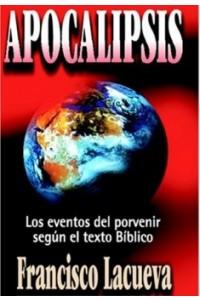 Apocalipsis: Los Eventos del Porvenir Según el Texto Bíblico -  - Lacueva Lafarga, Francisco