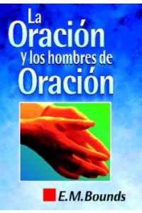 Oración y Los Hombres de Oración -  - Bounds, E. M.