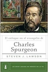 El enfoque en el evangelio de Charles Spurgeon -  - Spurgeon, Charles