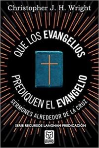 Que Los Evangelios Prediquen El Evangelio -  - Wright, Christopher J. H.