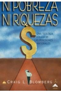Ni Pobreza, Ni Riquezas: Una Teología Bíblica de las Posesiones Materiales -  - Blomberg, Craig L.