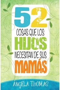 52 cosas que los hijos necesitan de sus mamás -  - Thomas, Angela