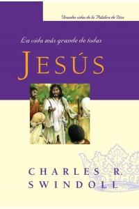 Jesús, La Vida Mas Grande de Todas -  - Charles R. Swindoll