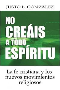 No Creáis a Todo Espíritu -  - Justo L. González