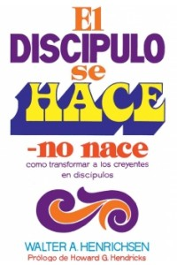 Discipulo Se Hace, No Nace -  - Henrichsen, Walter A.