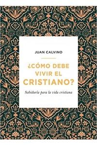 Como Debe Vivir El Cristiano  -  - Calvino, Juan