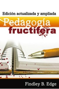 Pedagogía Fructífera -  - Findley B. Edge