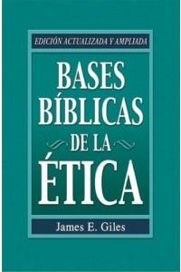 Bases Bíblicas de la Etica -  - James E. Giles