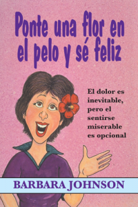 Ponte Una Flor En El Pelo y Se Feliz (bolsillo) - 9780311470242 - Barbara Johnson