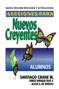 Lecciones para nuevos creyentes (alumnos) Edición revisada -  - Santiago Crane W.